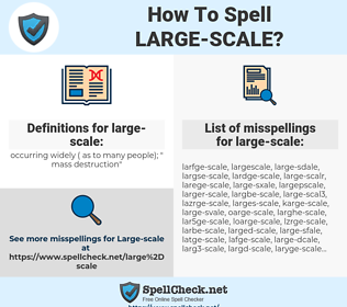 large-scale, spellcheck large-scale, how to spell large-scale, how do you spell large-scale, correct spelling for large-scale