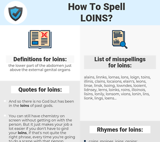 loins, spellcheck loins, how to spell loins, how do you spell loins, correct spelling for loins