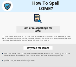 lome, spellcheck lome, how to spell lome, how do you spell lome, correct spelling for lome