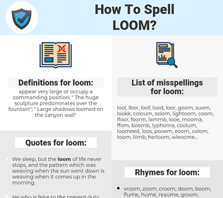 loom, spellcheck loom, how to spell loom, how do you spell loom, correct spelling for loom
