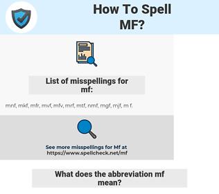 mf, spellcheck mf, how to spell mf, how do you spell mf, correct spelling for mf