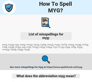 myg, spellcheck myg, how to spell myg, how do you spell myg, correct spelling for myg