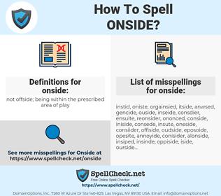 onside, spellcheck onside, how to spell onside, how do you spell onside, correct spelling for onside
