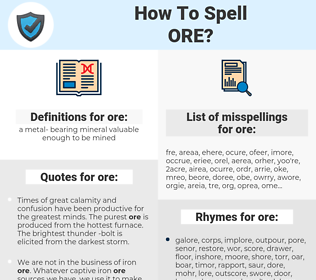 ore, spellcheck ore, how to spell ore, how do you spell ore, correct spelling for ore