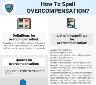 overcompensation, spellcheck overcompensation, how to spell overcompensation, how do you spell overcompensation, correct spelling for overcompensation