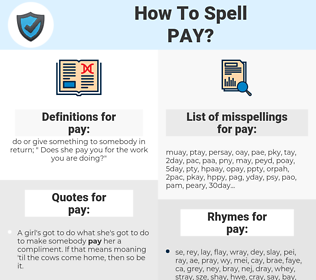 pay, spellcheck pay, how to spell pay, how do you spell pay, correct spelling for pay