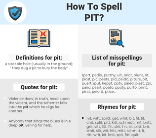 pit, spellcheck pit, how to spell pit, how do you spell pit, correct spelling for pit