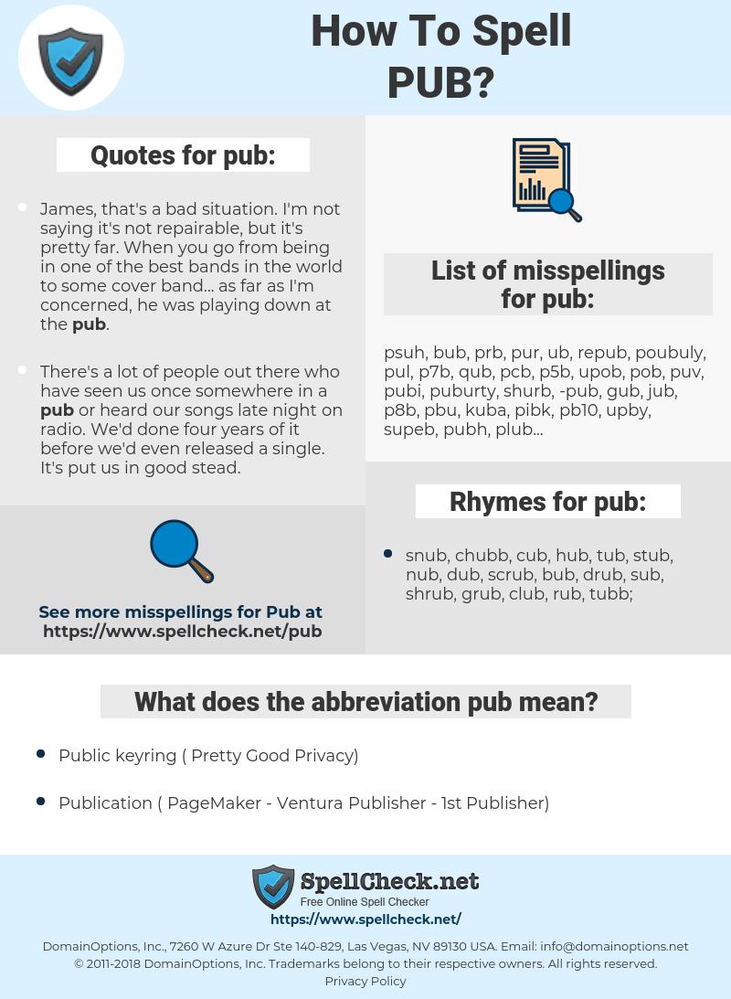 pub, spellcheck pub, how to spell pub, how do you spell pub, correct spelling for pub