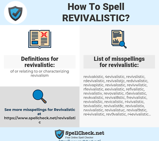 revivalistic, spellcheck revivalistic, how to spell revivalistic, how do you spell revivalistic, correct spelling for revivalistic