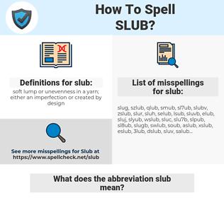 slub, spellcheck slub, how to spell slub, how do you spell slub, correct spelling for slub