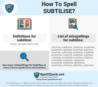 subtilise, spellcheck subtilise, how to spell subtilise, how do you spell subtilise, correct spelling for subtilise