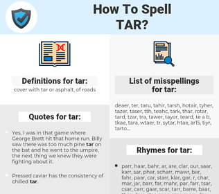 tar, spellcheck tar, how to spell tar, how do you spell tar, correct spelling for tar