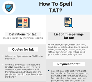 tat, spellcheck tat, how to spell tat, how do you spell tat, correct spelling for tat
