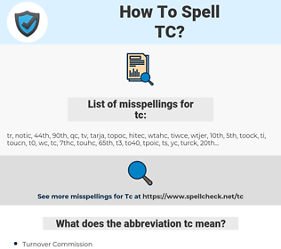 tc, spellcheck tc, how to spell tc, how do you spell tc, correct spelling for tc