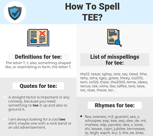 tee, spellcheck tee, how to spell tee, how do you spell tee, correct spelling for tee