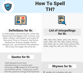 th, spellcheck th, how to spell th, how do you spell th, correct spelling for th
