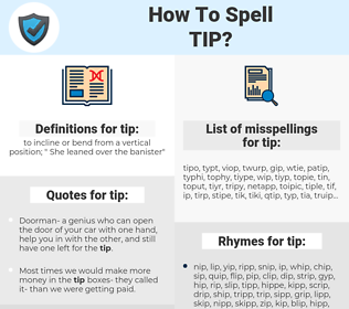tip, spellcheck tip, how to spell tip, how do you spell tip, correct spelling for tip
