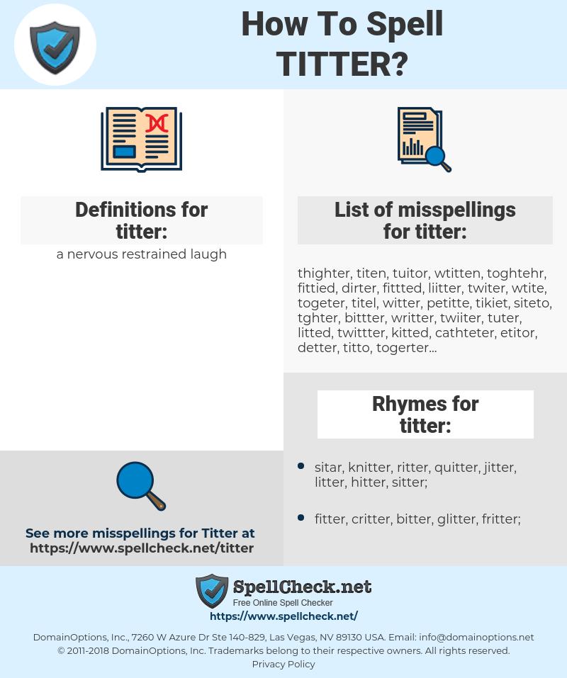 titter, spellcheck titter, how to spell titter, how do you spell titter, correct spelling for titter