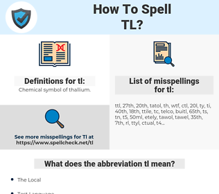 tl, spellcheck tl, how to spell tl, how do you spell tl, correct spelling for tl