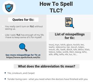 tlc, spellcheck tlc, how to spell tlc, how do you spell tlc, correct spelling for tlc