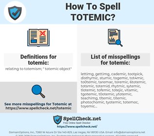 totemic, spellcheck totemic, how to spell totemic, how do you spell totemic, correct spelling for totemic