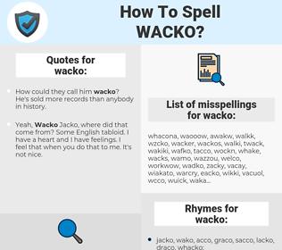 wacko, spellcheck wacko, how to spell wacko, how do you spell wacko, correct spelling for wacko