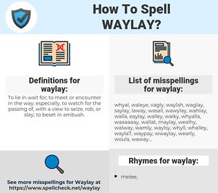 waylay, spellcheck waylay, how to spell waylay, how do you spell waylay, correct spelling for waylay