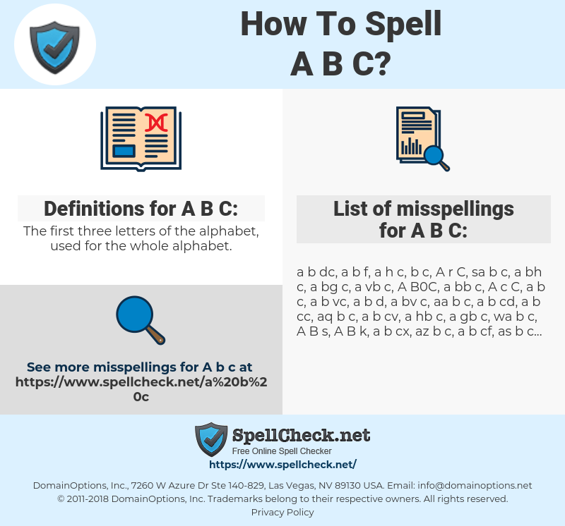 A B C, spellcheck A B C, how to spell A B C, how do you spell A B C, correct spelling for A B C