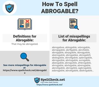 Abrogable, spellcheck Abrogable, how to spell Abrogable, how do you spell Abrogable, correct spelling for Abrogable