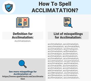 Acclimatation, spellcheck Acclimatation, how to spell Acclimatation, how do you spell Acclimatation, correct spelling for Acclimatation