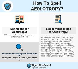 Aeolotropy, spellcheck Aeolotropy, how to spell Aeolotropy, how do you spell Aeolotropy, correct spelling for Aeolotropy
