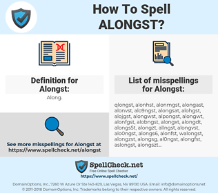 Alongst, spellcheck Alongst, how to spell Alongst, how do you spell Alongst, correct spelling for Alongst