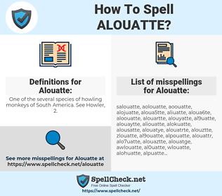 Alouatte, spellcheck Alouatte, how to spell Alouatte, how do you spell Alouatte, correct spelling for Alouatte