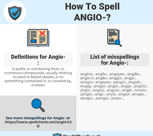 Angio-, spellcheck Angio-, how to spell Angio-, how do you spell Angio-, correct spelling for Angio-
