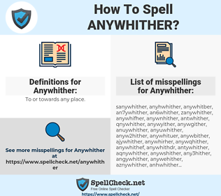 Anywhither, spellcheck Anywhither, how to spell Anywhither, how do you spell Anywhither, correct spelling for Anywhither
