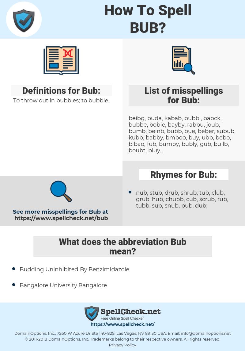 Bub, spellcheck Bub, how to spell Bub, how do you spell Bub, correct spelling for Bub