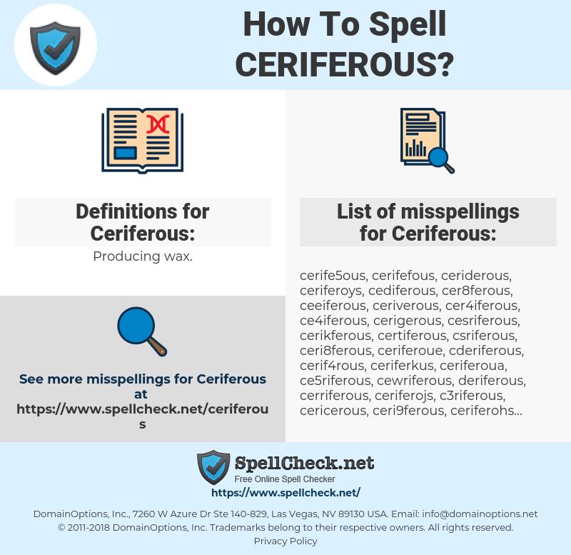 Ceriferous, spellcheck Ceriferous, how to spell Ceriferous, how do you spell Ceriferous, correct spelling for Ceriferous