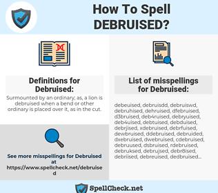Debruised, spellcheck Debruised, how to spell Debruised, how do you spell Debruised, correct spelling for Debruised