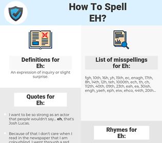 Eh, spellcheck Eh, how to spell Eh, how do you spell Eh, correct spelling for Eh