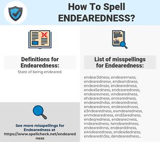 Endearedness, spellcheck Endearedness, how to spell Endearedness, how do you spell Endearedness, correct spelling for Endearedness