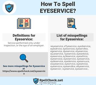 Eyeservice, spellcheck Eyeservice, how to spell Eyeservice, how do you spell Eyeservice, correct spelling for Eyeservice