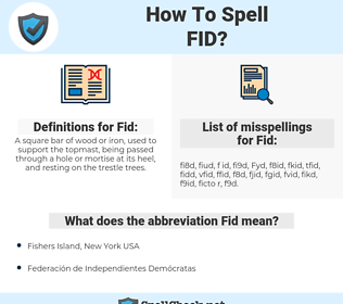 Fid, spellcheck Fid, how to spell Fid, how do you spell Fid, correct spelling for Fid