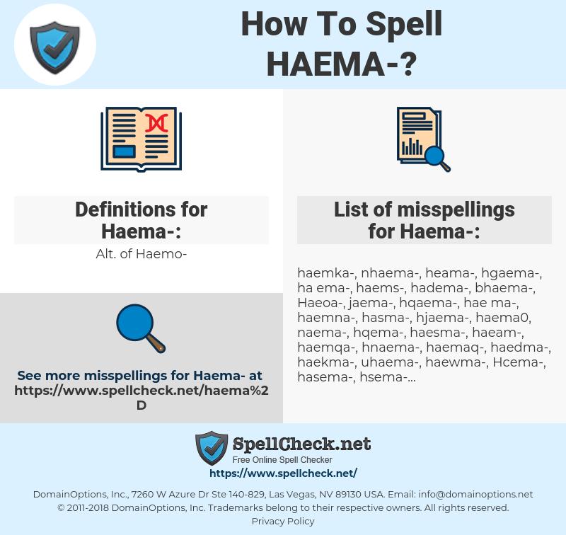 Haema-, spellcheck Haema-, how to spell Haema-, how do you spell Haema-, correct spelling for Haema-