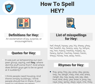 Hey, spellcheck Hey, how to spell Hey, how do you spell Hey, correct spelling for Hey