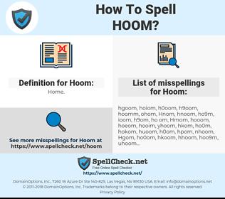 Hoom, spellcheck Hoom, how to spell Hoom, how do you spell Hoom, correct spelling for Hoom
