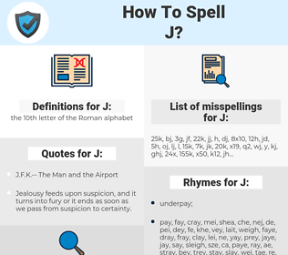 J, spellcheck J, how to spell J, how do you spell J, correct spelling for J