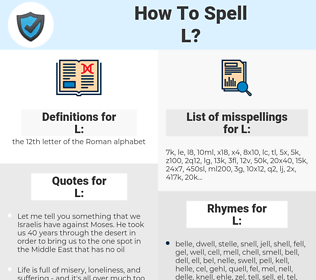 L, spellcheck L, how to spell L, how do you spell L, correct spelling for L