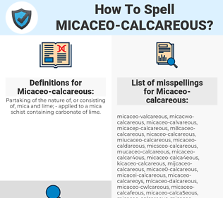 Micaceo-calcareous, spellcheck Micaceo-calcareous, how to spell Micaceo-calcareous, how do you spell Micaceo-calcareous, correct spelling for Micaceo-calcareous
