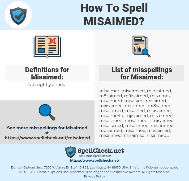Misaimed, spellcheck Misaimed, how to spell Misaimed, how do you spell Misaimed, correct spelling for Misaimed