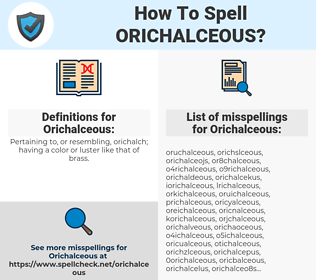 Orichalceous, spellcheck Orichalceous, how to spell Orichalceous, how do you spell Orichalceous, correct spelling for Orichalceous